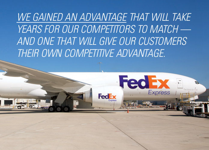 We gained an advantage that will take years for our competitors to match — and one that will give our customers their own competitive advantage.